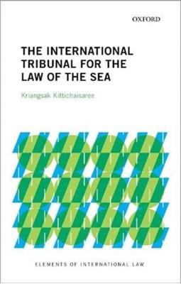 The International Tribunal for the Law of the Sea Kriangsak (Judge Kittichaisaree 9780198865346