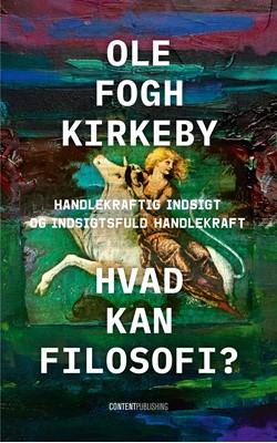 Hvad kan filosofi? Ole Fogh Kirkeby 9788793607880