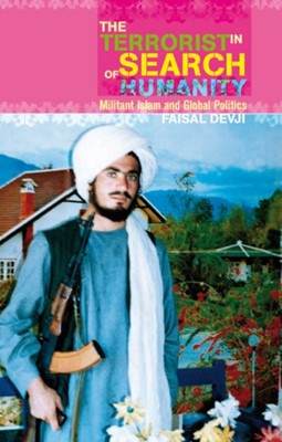 The Terrorist in Search of Humanity Faisal Devji 9781787382244