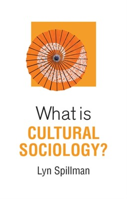 What is Cultural Sociology? Lyn Spillman 9781509522811
