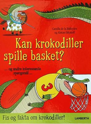 Kan krokodiller spille basket? Camilla De la Bédoyère 9788772245669