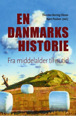 En danmarkshistorie Thorsten Borring  Olesen, Bjørn Poulsen 9788772194981