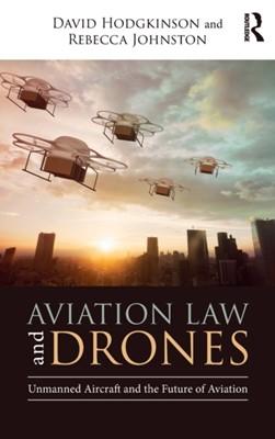 Aviation Law and Drones David (University of Western Australia Hodgkinson, Rebecca (University of Western Australia) Johnston, David Hodgkinson 9781138572447