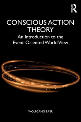 Conscious Action Theory Wolfgang (Nascent Systems Inc Baer 9781138667471