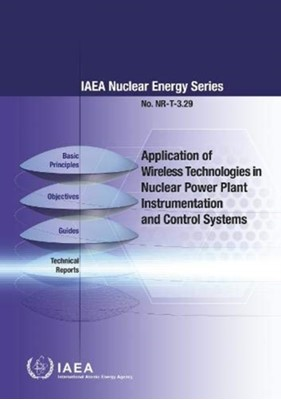 Application of Wireless Technologies in Nuclear Power Plant Instrumentation and Control Systems International Atomic Energy Agency 9789201048196