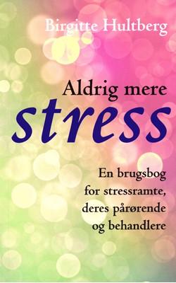 Aldrig mere stress Birgitte Hultberg 9788797106426