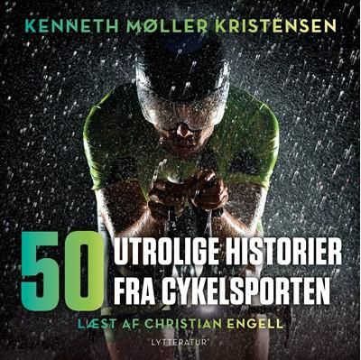 50 utrolige historier fra cykelsporten Kenneth Møller Kristensen 9788770305976