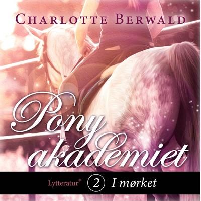 Ponyakademiet 2 - I mørket Charlotte Berwald 9788770305938