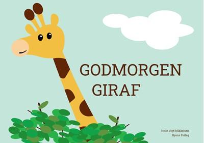 Godmorgen giraf Helle Vogt Mikkelsen 9788794084987