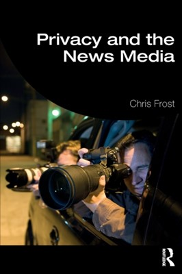 Privacy and the News Media Chris Frost 9780367140236