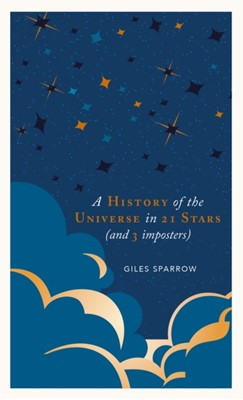 A History of the Universe in 21 Stars Giles Sparrow 9781787394650