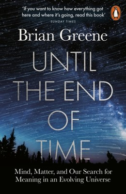 Until the End of Time Brian Greene 9780141985329