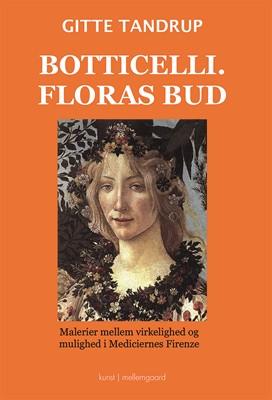 Botticelli. Floras bud - Malerier mellem virkelighed og mulighed i Mediciernes Firenze Gitte  Tandrup 9788772377155