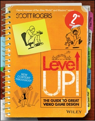Level Up! The Guide to Great Video Game Design Scott Rogers 9781118877166