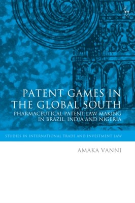 Patent Games in the Global South Amaka (Legal Scholar and Documentary Filmmaker) Vanni 9781509927395