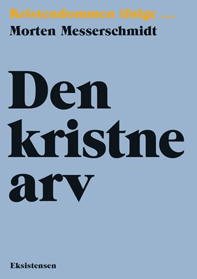 Den kristne arv Morten Messerschmidt 9788741007809