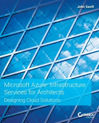 Microsoft Azure Infrastructure Services for Architects John Savill 9781119596578