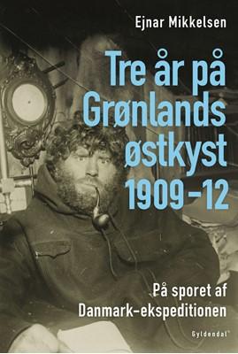 Tre år på Grønlands østkyst Ejnar Mikkelsen 9788702251258