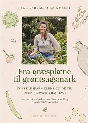 Fra græsplæne til grøntsagsmark Lene Skrumsager Møller 9788711981030