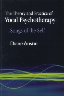 The Theory and Practice of Vocal Psychotherapy Diane Austin 9781843108788