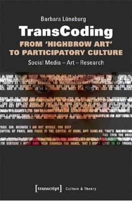 TransCoding: From `Highbrow Art` to Participator - Social Media - Art - Research Barbara Luneburg 9783837641080