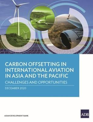 Carbon Offsetting in International Aviation in Asia and the Pacific Janis Shandro, Susann Roth, Filipe Silva, Najibullah Habib, Stefan Rau 9789292625443