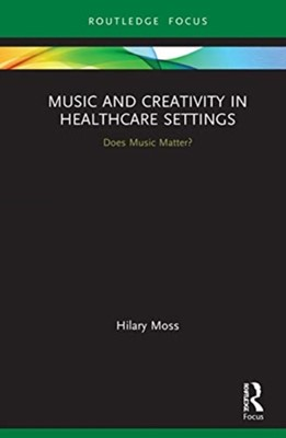 Music and Creativity in Healthcare Settings Hilary Moss 9780367346140