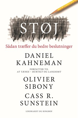 Støj - Sådan træffer du bedre beslutninger Daniel Kahneman, Olivier Sibony, Cass R. Sunstein 9788711902721