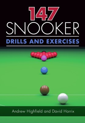 147 Snooker Drills and Exercises David Horrix, Andrew Highfield 9781785003554