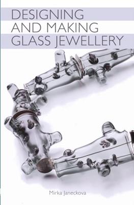 Designing and Making Glass Jewellery Mirka Janeckova 9781785006777