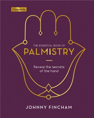 The Essential Book of Palmistry Johnny Fincham 9781838574376