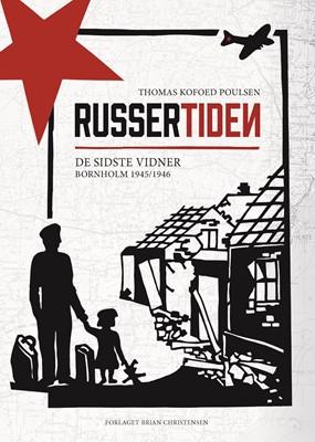 Russertiden - De sidste vidner - Bornholm 1945/1946 Thomas Kofoed Poulsen 9788799881680