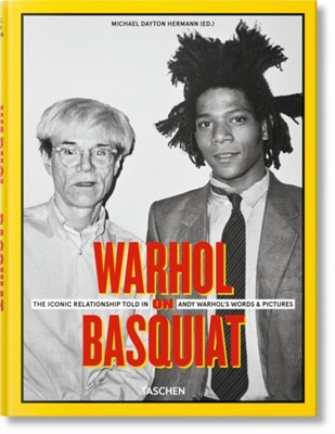 Warhol on Basquiat. The Iconic Relationship Told in Andy Warhol's Words and Pictures  9783836525237