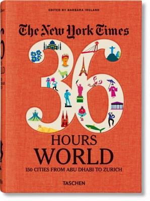 The New York Times 36 Hours. World. 150 Cities from Abu Dhabi to Zurich  9783836575331