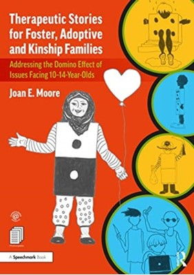 Therapeutic Stories for Foster, Adoptive and Kinship Families Joan E. Moore 9780367524371