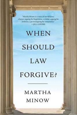When Should Law Forgive? Martha Minow 9780393531749
