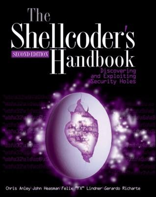 The Shellcoder's Handbook Gerardo Richarte, John Heasman, Chris Anley, Felix Lindner, Riley Hassell, Sinan Eren, Jack Koziol, Dave Aitel, Neel Mehta 9780470080238