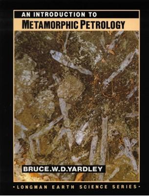 An Introduction to Metamorphic Petrology Bruce Yardley, B.W.D. Yardley 9780582300965