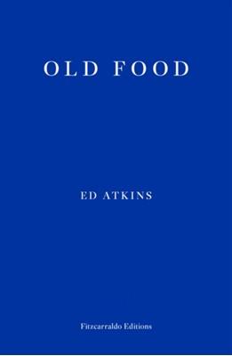 Old Food Ed Atkins 9781910695937