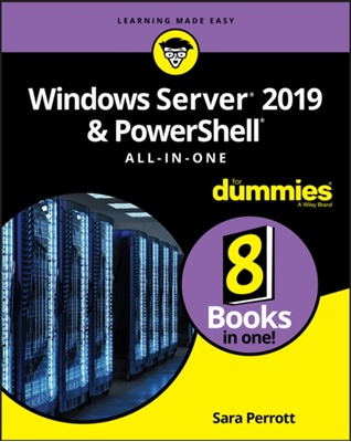 Windows Server 2019 & PowerShell All-in-One For Dummies Sara Perrott 9781119560715