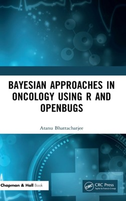 Bayesian Approaches in Oncology Using R and OpenBUGS Atanu Bhattacharjee 9780367350505