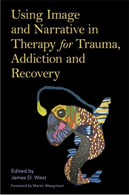 Using Image and Narrative in Therapy for Trauma, Addiction and Recovery  9781787750517