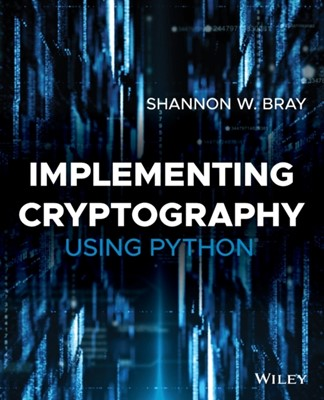 Implementing Cryptography Using Python Shannon W. Bray 9781119612209