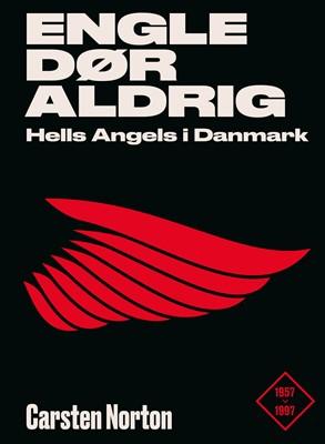 Engle dør aldrig - Hells Angels i Danmark 1957-1997 Carsten Norton 9788740055009