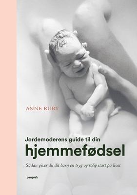 Jordemoderens guide til din hjemmefødsel Anne Ruby 9788770369558
