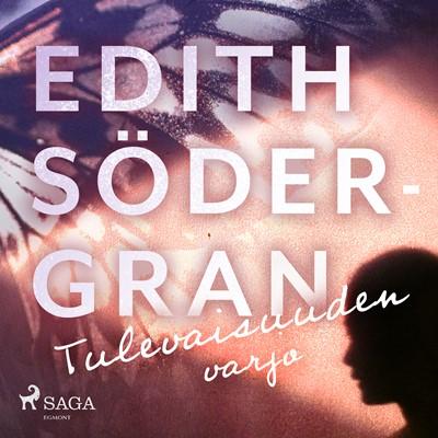 Tulevaisuuden varjo Edith Södergran 9788726257038