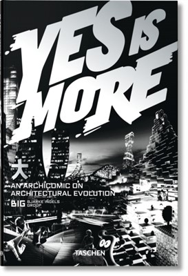 BIG. Yes is More. An Archicomic on Architectural Evolution Bjarke Ingels, UNKNOWN 9783836520102