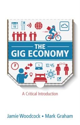 The Gig Economy Jamie Woodcock, Mark Graham 9781509536368