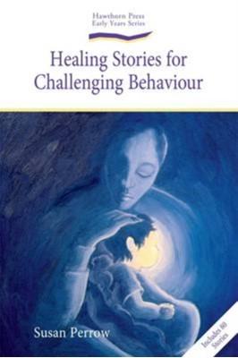 Healing Stories for Challenging Behaviour Susan Perrow 9781903458785