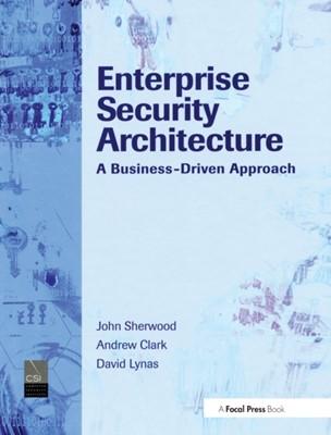 Enterprise Security Architecture John Sherwood, Nicholas A (Consultant Sherwood 9781578203185